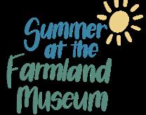 Summer at the Farmland Museum!